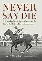 Never Say Die: A Kentucky Colt, the Epsom…