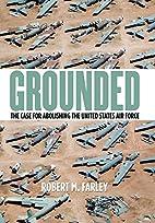 Grounded: The Case for Abolishing the United…