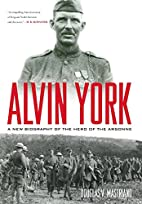 Alvin York: A New Biography of the Hero of…