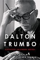 Dalton Trumbo: Blacklisted Hollywood Radical…