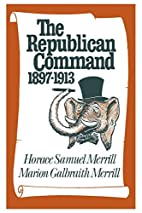 The Republican Command: 1897-1913 by Horace…