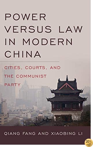 Power versus Law in Modern China: Cities, Courts, and the Communist Party (Asia in the New Millennium)