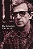 Bailey, Peter J.: The Reluctant Film Art of Woody Allen
