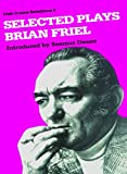 Brian Friel: Selected Plays (Irish Drama Selections)