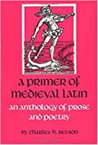 Beeson, Charles H.: A Primer of Medieval Latin: An Anthology of Prose and Poetry