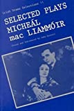 Mac Liammoir, Micheal: Selected Plays of Micheal Mac Liammoir (Irish Drama Selections, 11)