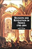 Aston, Nigel: Religion and Revolution in France, 1780-1804