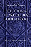 Dawson, Christopher: The Crisis of Western Education (The Works of Christopher Dawson)