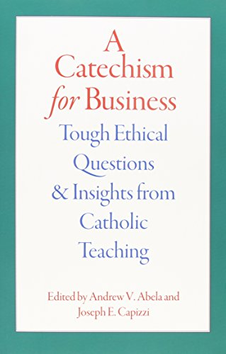 a-catechism-for-business-tough-ethical-questions-and-insights-from-catholic-teaching