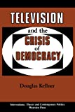 Kellner, Douglas: Television And The Crisis Of Democracy (Interventions--Theory & Contemporary Politics)