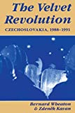 Wheaton, Bernard: The Velvet Revolution: Czechoslovakia, 1988-1991
