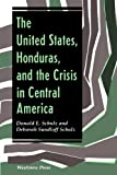 Schulz, Donald E.: The United States, Honduras, and the Crisis in Central America