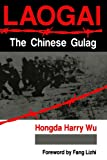 Wu, Hongda Harry: Laogai: The Chinese Gulag