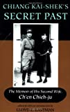 Chieh-Ju, Ch'En: Chiang Kai-Shek's Secret Past: The Memoir of His Second Wife, Ch'En Chieh-Ju