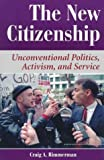 Rimmerman, Craig A: The New Citizenship: Unconventional Politics, Activism, And Service (Dilemmas in American Politics)