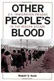 Kahn, Robert S.: Other People's Blood: U.S. Immigration Prisons in the Reagan Decade