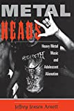 Arnett, Jeffrey Jensen: Metalheads: Heavy Metal Music and Adolescent Alienation