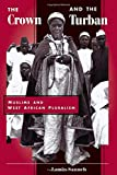 Sanneh, Lamin O.: The Crown and the Turban: Muslims and West African Pluralism