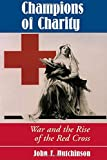 Hutchinson, John: Champions Of Charity: War And The Rise Of The Red Cross
