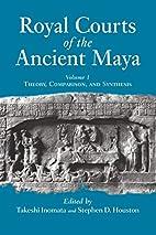 Royal Courts of the Ancient Maya, Vol. 1:…
