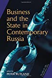 Rutland, Peter: Business and the State in Contemporary Russia