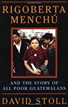 Rigoberta Menchu and the Story of All Poor…