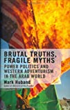 Huband, Mark: Brutal Truths, Fragile Myths: Power Politics and Western Adventurism in the Arab World