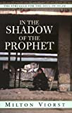 Viorst, Milton: In the Shadow of the Prophet: The Struggle for the Soul of Islam