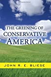 Bliese, John Ross Edward: The Greening of Conservative America