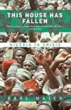 Maier, Karl: This House Has Fallen: Nigeria in Crisis