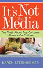 It's Not the Media: The Truth About Pop…