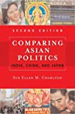 Sue Ellen M. Charlton: Comparing Asian Politics: India, China, And Japan