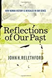 John H Relethford: Reflections Of Our Past: How Human History Is Revealed In Our Genes