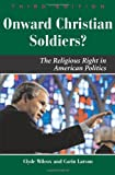 Clyde Wilcox: Onward Christian Soldiers: The Religious Right in American Politics (Dilemmas in American Politics)