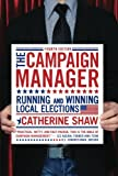 Shaw, Catherine: The Campaign Manager: Running and Winning Local Elections (Campaign Manager: Running & Winning Local Elections)