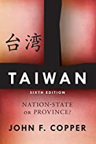 TAIWAN: NATION-STATE OR PROVINCE? by John F.…