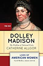 Dolley Madison: The Problem of National…