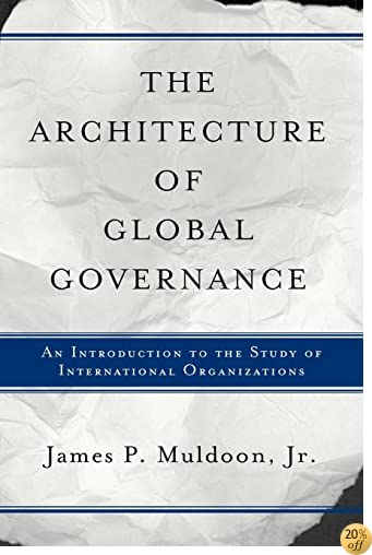 TThe Architecture Of Global Governance: An Introduction To The Study Of International Organizations