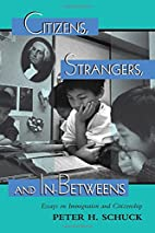 Citizens, Strangers, And In-betweens: Essays…