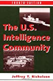Richelson, Jeffrey T.: The U.s. Intelligence Community