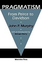 Pragmatism: From Peirce To Davidson by John…