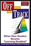 "Spear-swerling, Louise: Off Track: When Poor Readers Become ""Learning Disabled"" (Renewing American Schools)"