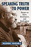 Manning Marable: Speaking Truth To Power: Essays On Race, Resistance, And Radicalism