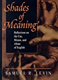 Levin, Samuel: Shades of Meaning: Reflections on the Use, Misuse, and Abuse of English