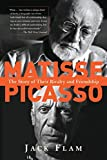 Flam, Jack: Matisse and Picasso: The Story of Their Rivalry and Friendship