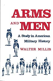 Arms and Men: A Study in American Military…