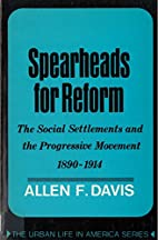 Spearheads for Reform:The Social Settlements…