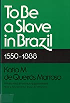 To Be a Slave in Brazil, 1550-1888 by Katia…