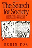 Fox, Robin: The Search for Society: Quest for a Biosocial Science and Morality