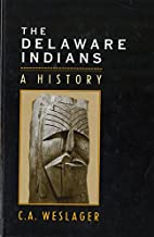 The Delaware Indians: A History by C. A.…